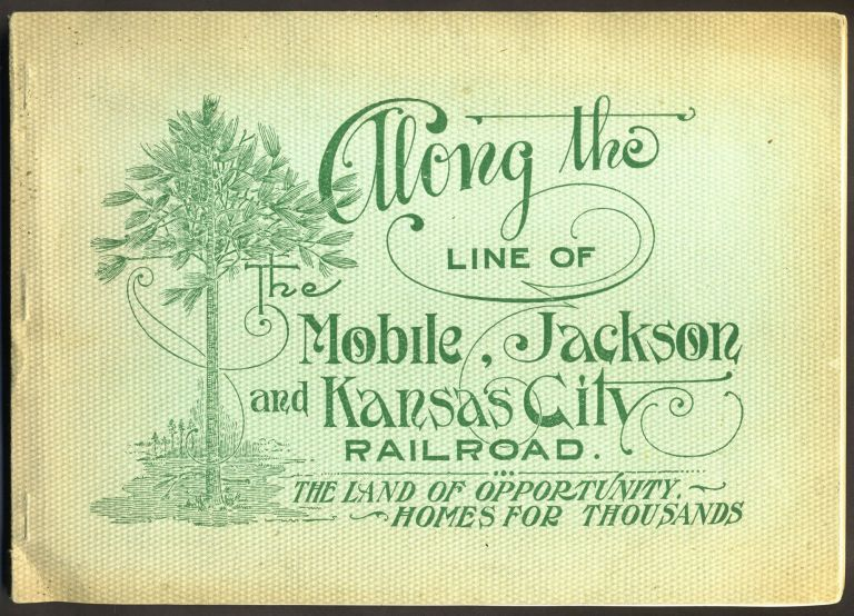 Along the Line of the Mobile, Jackson and Kansas City Railroad. The Land of Opportunity, Homes for Thousands. David Holt.