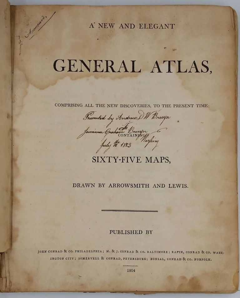 A New and Elegant General Atlas, comprising all the new discoveries, to the present time; containing Sixty-Five Maps, drawn by Arrowsmith and Lewis. Aaron Arrowsmith, Samuel Lewis.