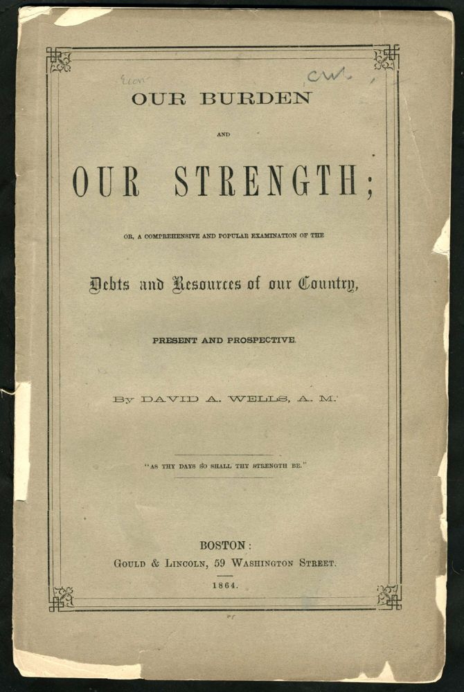 'Our Burden and Our Strength; or, A comprehensive and popular examination of the debt and resources of our country, present and prospective'. Pamphlet. Civil War, Financial.