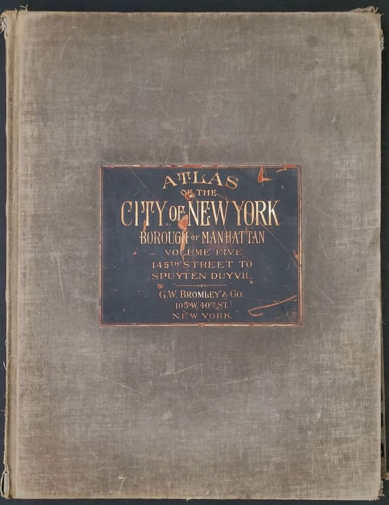 Atlas of New York City, Manhattan [Volume 5- 145th- Spuyten Duyvil]. George W. Bromley, Walter S.