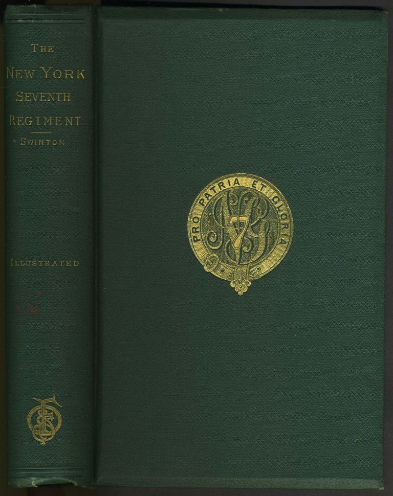 History of the Seventh Regiment, National Guard, State of New York, During the War of the Rebellion: With a Preliminary Chapter on the Origin and Early History of the Regiment. William Swinton.