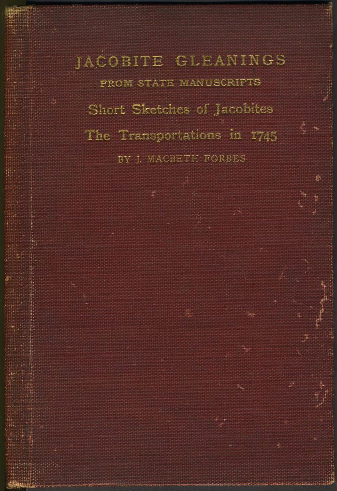 Jacobite Gleanings from State Manuscripts. Short Sketches of Jacobites. The Transportations in 1745. J. Macbeth Forbes.