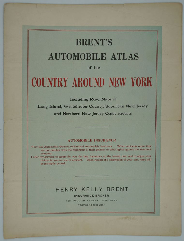 Brent's Automobile Atlas of the Country Around New York, Including Road maps of Long Island, Westchester County, suburban New Jersey and northern New Jersey coast resorts. Henry Kelly Brent, Atlas.