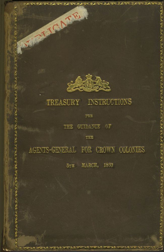 Treasury Instructions for the Guidance of the Agents-General for Crown Colonies, 5th March, 1860. Customs Duty, Australia, Canada, New Zealand.