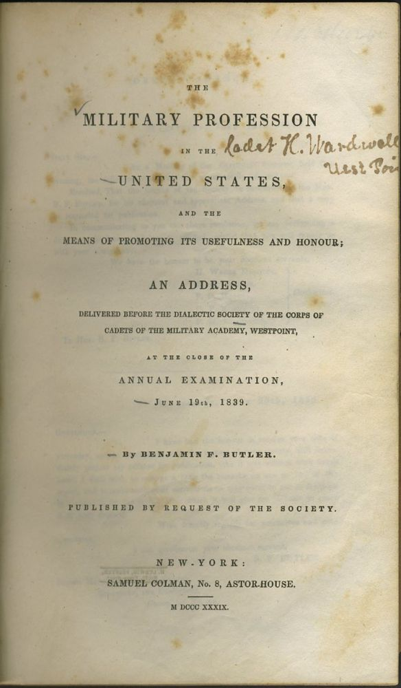 The Military Profession in the United States and the Means of Promoting Its Usefulness and Honour; an Address Delivered Before the Dialectic Society of the Corps of Cadets of the Military Academy, West Point ... Benjamin F. Butler.