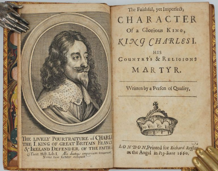 The Faithful, yet Imperfect, Character Of a Glorious King, King Charles I, his Country's & Religions Martyr. Written by a Person of Quality. John Dauncey.