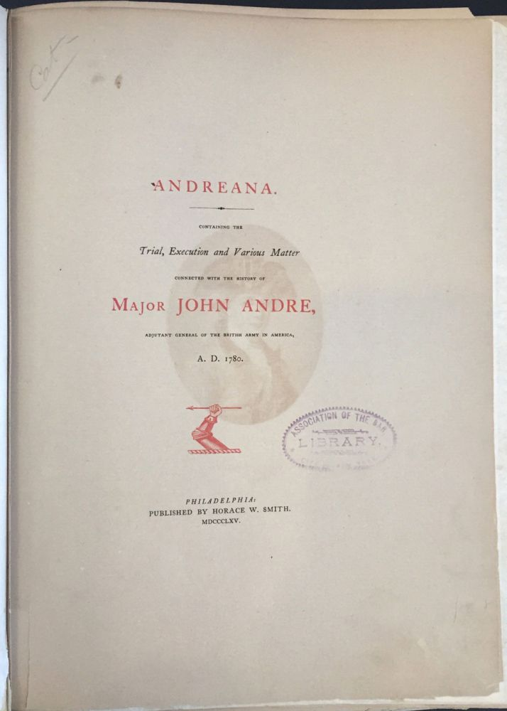Andreana Containing The Trial, Execution and Various Matter Connected with the History of Major John Andre, Adjutant General of the British Army in America, A.D. 1780. John André, Horace Wemyss Smith.