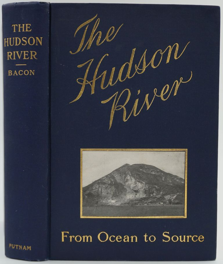 The Hudson River. From Ocean to Source, Historical, Legendary, Picturesque. Edgar Mayhew Bacon.