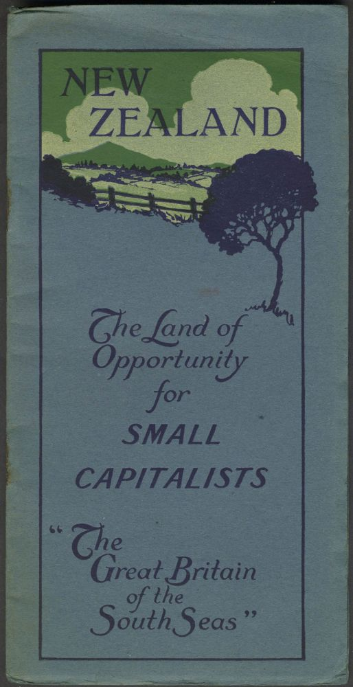 "New Zealand: the Land of Opportunity for Small Capitalists ""The Great Britain of the South Seas"""