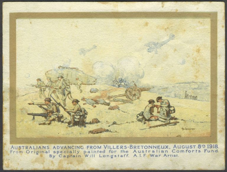 Australians Advancing from Villers-Bretonneux, August 8th 1918. From Original specially painted for the Australian Comforts Fund. By Captain Will Longstaff. A.I.F. War Artist. Will Longstaff.