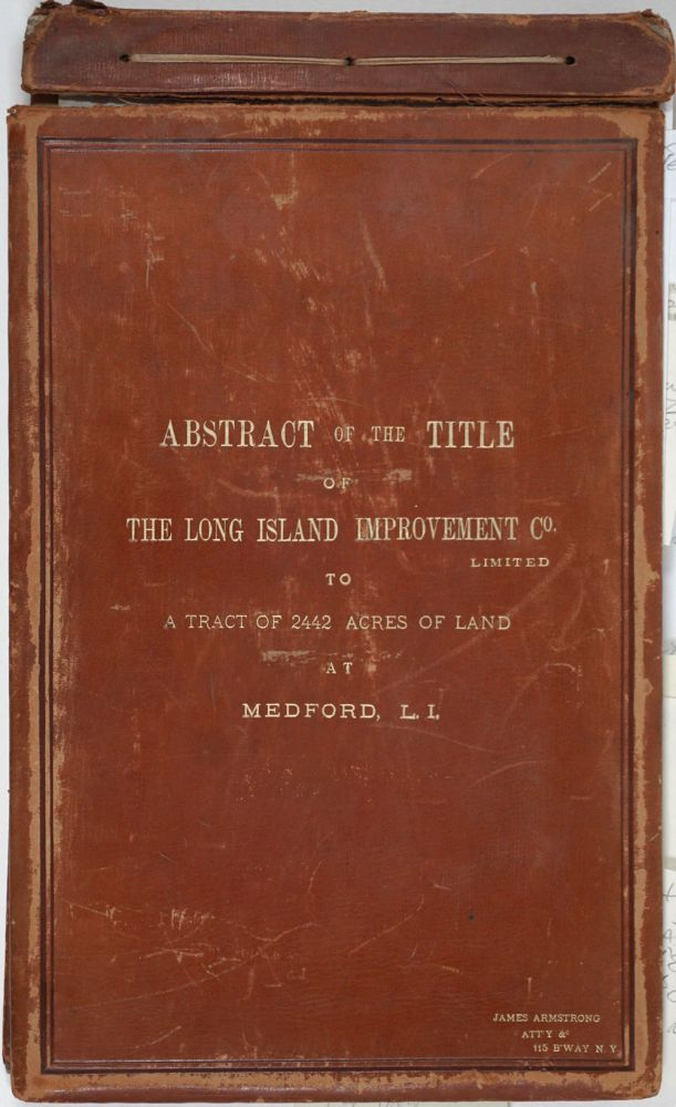 """Abstract of the Title of the Long Island Improvement Co. Limited to a Tract of 2442 Acres of Land at Medford, L. I."" with Manuscript hand colored map. Austin Corbin, John A. Bowman, Long Island Rail Road Company."