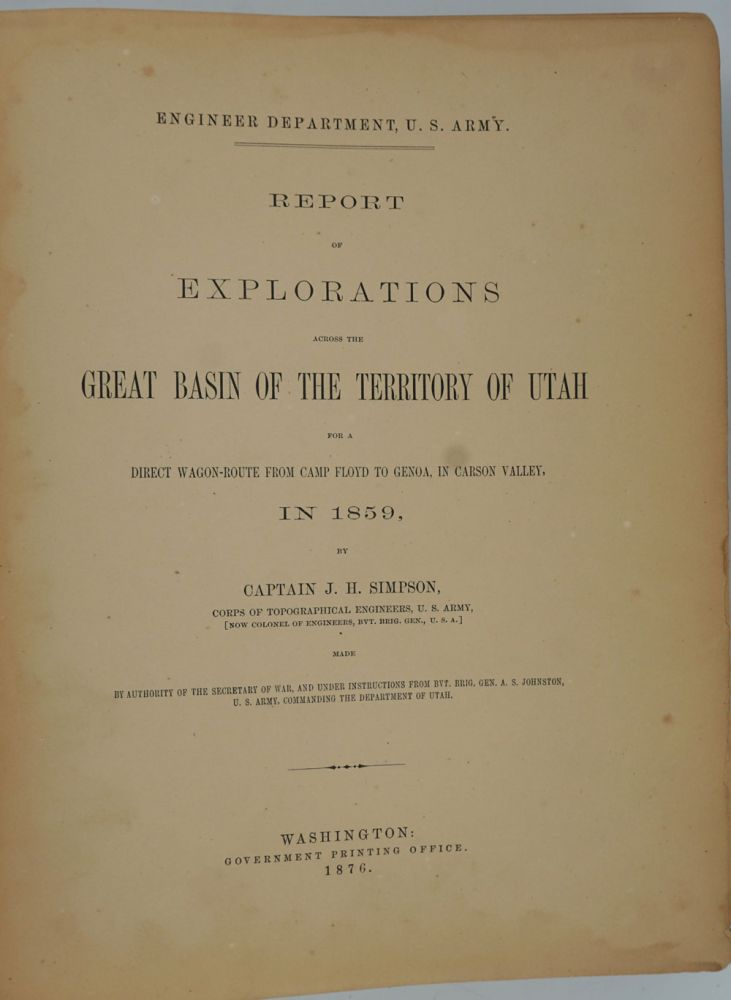 Report of Explorations Across the Great Basin of the Territory of Utah For a Direct Wagon-Route from Camp Floyd to Genoa, in Carson Valley, in 1859. Captain J. H. Simpson.