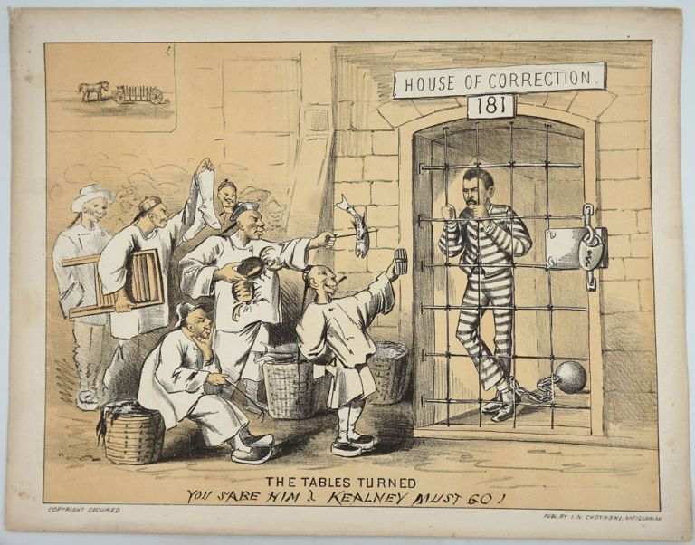 """""""The Tables Turned. You Sabe Him? Kealney Must Go!"""" Chromolithograph. Chinese Americans, San Francisco."""
