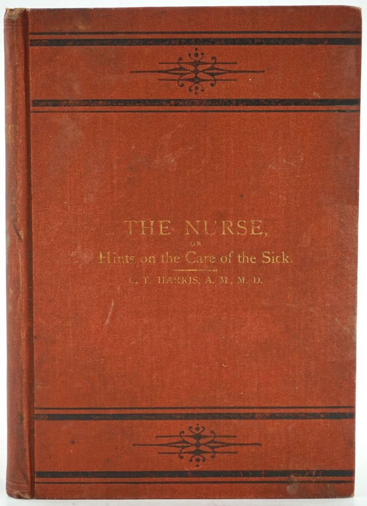 The Nurse; or, Hints on the Care of the Sick Including Mothers and Infants and a Digest of Domestic Medicine. Presentation copy. Charles Harris.