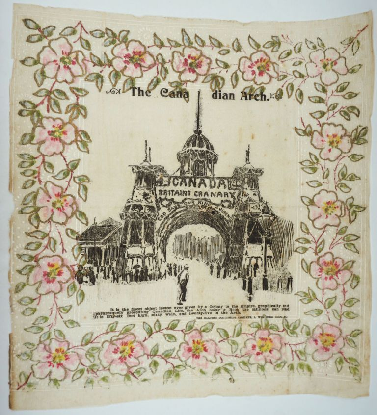 """The Canadian Arch. Canada, Britain's Granary. God Save Our King and Queen"". Commemorative tissue souvenir."