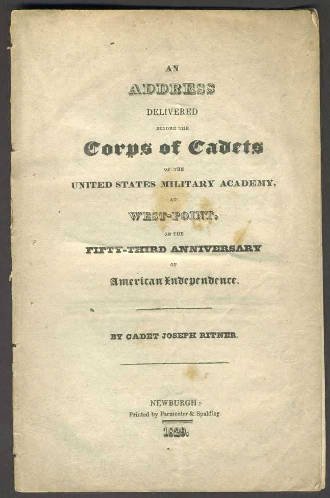 An Address Delivered Before the Corps of Cadets of the United States Military Academy, at West Point, on the Fifty Third Anniversary of American Independence. Joseph Ritner.