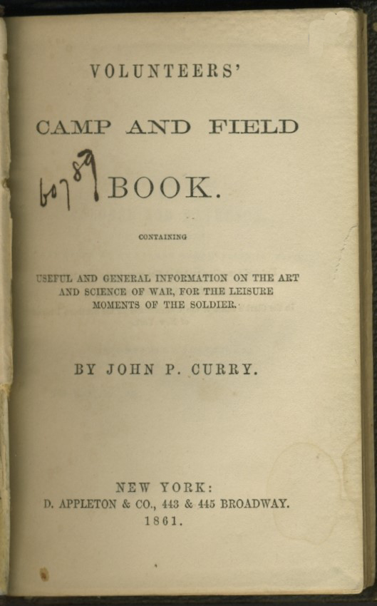 Volunteers' Camp and Field Book containing Useful and General Information on the Art and Science of War for the Leisure Moments of the Soldier. John P. Curry.