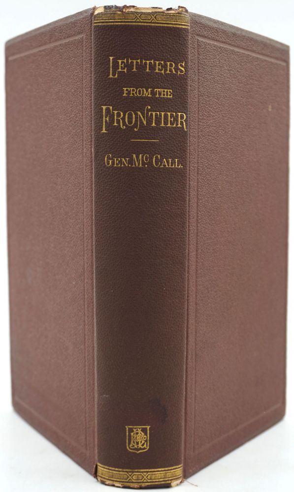 Letters from the Frontiers / Written during a Period of Thirty Years' Service in the Army of the United States. Major General George A. McCall.