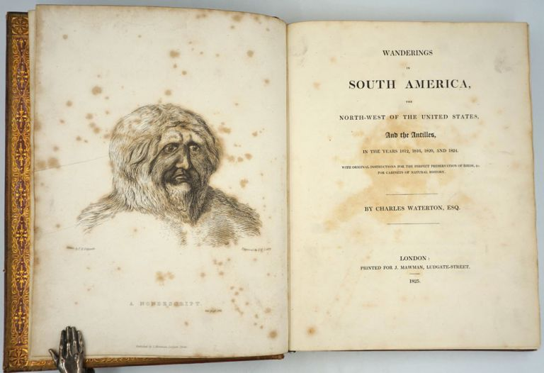 Wanderings in South America, the North-West of the United States, and the Antilles, in the Years 1812, 1816, 1820 and 1824. Charles Waterton.