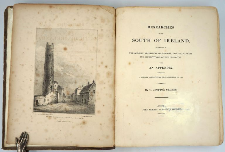 Researches in the South of Ireland, Illustrative Of The Scenery, Architectural Remains, And the Manners And Superstitions of the Peasantry. With An Appendix, Containing A Private Narrative of the Rebellion of 1798. T. Crofton Croker.