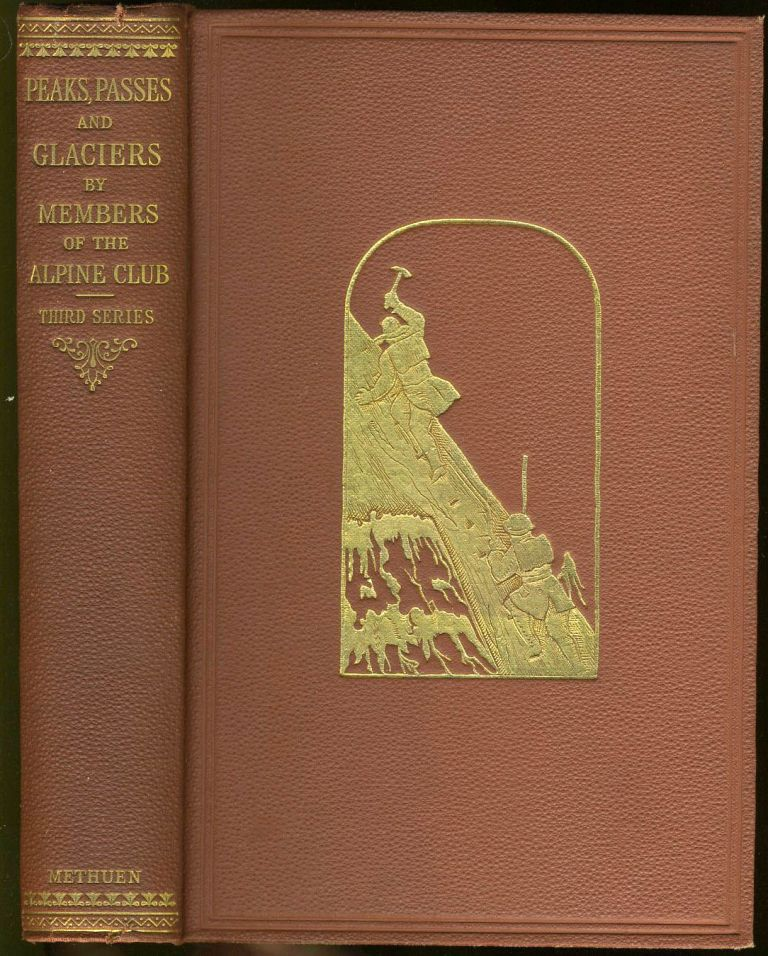 Peaks, Passes and Glaciers by Members of the Alpine Club. Mountaineering, A. E. Field, ed.