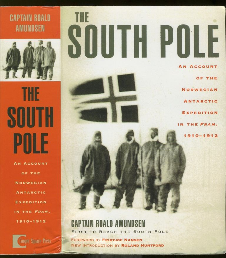 "The South Pole. An Account of the Norwegian Antarctic Expedition in the ""Fram,"" 1910-1912. Roald Capt Amundsen."