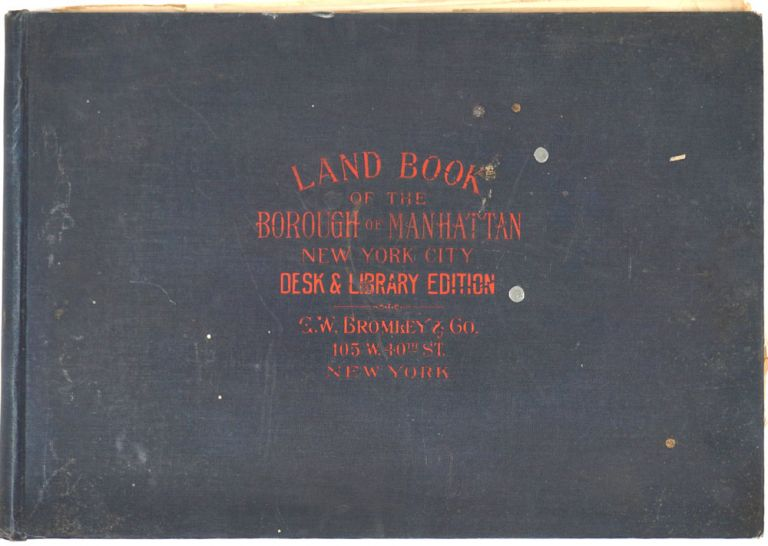 Land Book of the Borough of Manhattan, City of New York. Complete with the year's Correction Sheets. New York City, G. W. Bromley, Co.