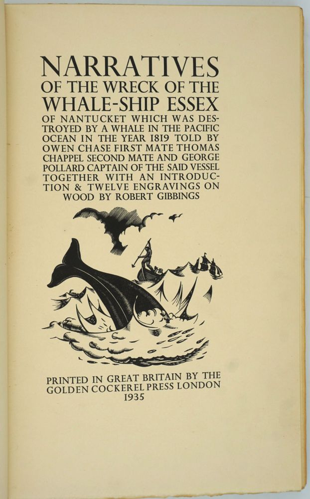 Narratives of the Wreck of the Whale-Ship Essex of Nantucket which was destroyed by a whale in the Pacific ocean in the year 1819. Golden Cockerel Press, Owen Chase, Thomas Chappel, George Pollard.