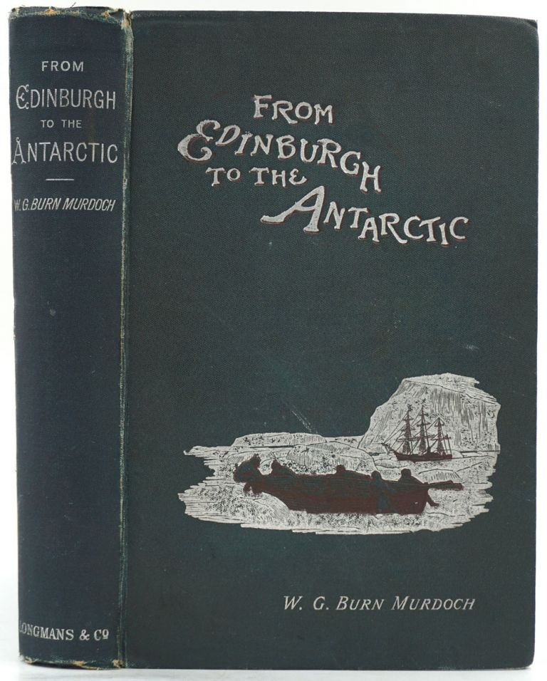 From Edinburgh to the Antarctic. An Artist's Notes and Sketches During the Dundee Antarctic Expedition of 1892-1893. Antarctic, W. G. Murdoch.