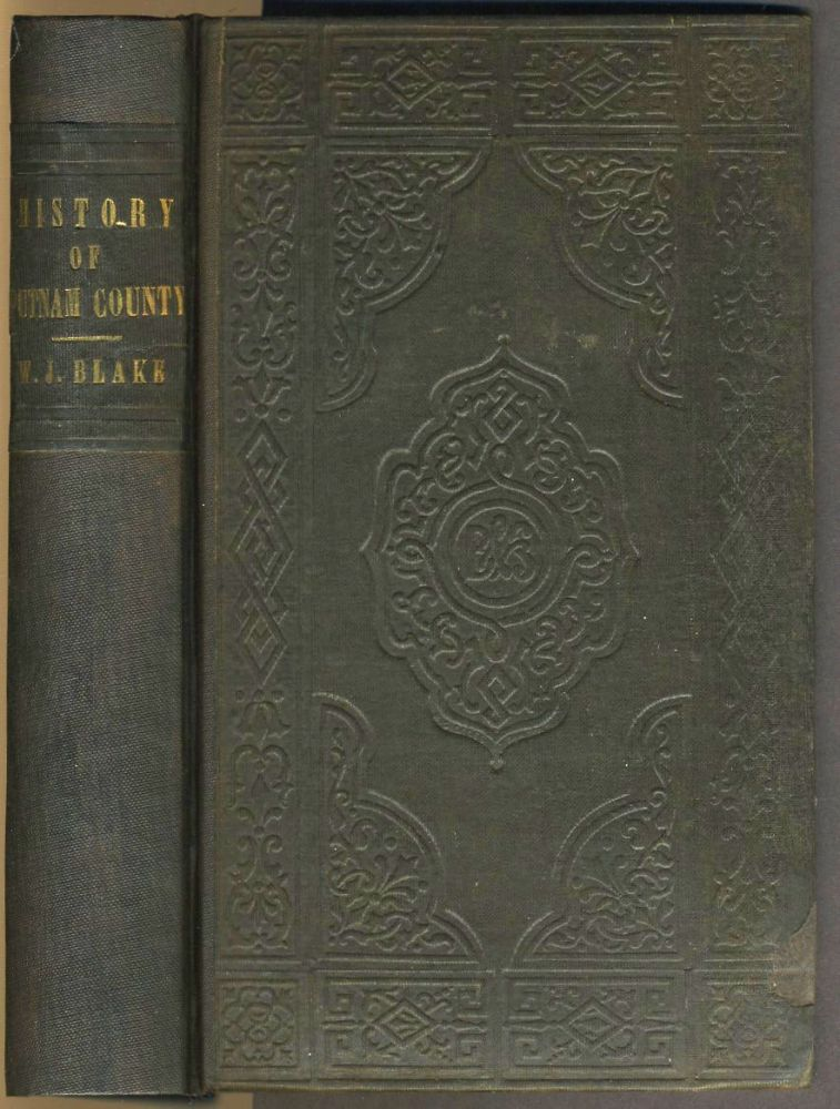 The History of Putnam County, N. Y.; with an Enumeration of its Towns, Villages, Rivers, Creeks, Lakes, Ponds, Mountains, Hills, and Geological Features; Local Traditions; and Short Biographical Sketches of Early Settlers, Etc. William Blake.
