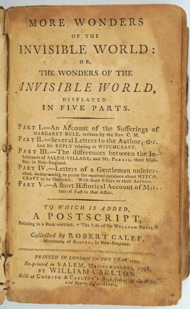 """More Wonders of the Invisible World: or, the Wonders of the Invisible World displayed in Five Parts... To Which is Added, a Postscript, Relating to a book entitiled, """"The Life of Sir William Phips."""" Robert Calef."""