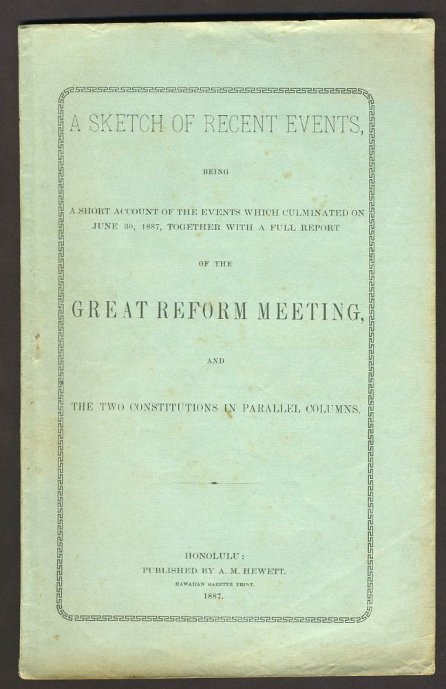 A Sketch of Recent Events: being a Short Account of the Events which Culminated on June 30, 1887: together with a Full Report of the Great Reform Meeting, and the Two Constitutions in Parallel Columns. Alatua T. Atkinson.