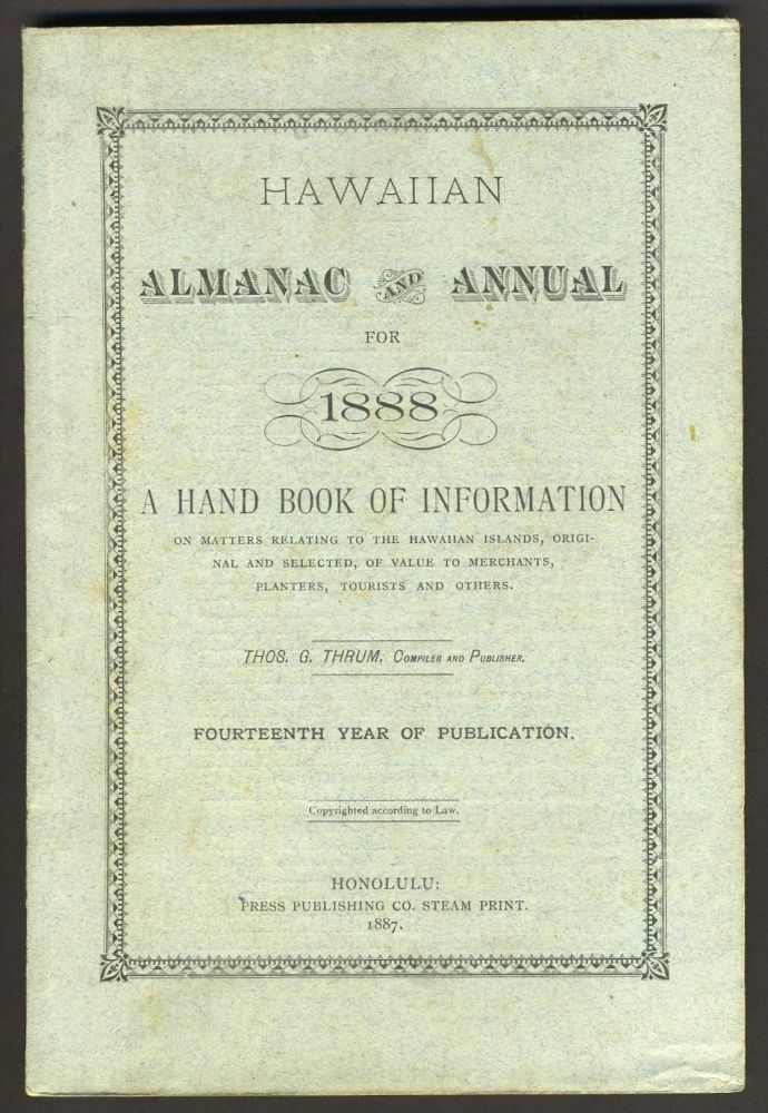 Hawaiian Almanac and Annual for 1888. A Handbook of Information on Matters Relating to the Hawaiian Islands, Original and Selected, of Value to Merchants, Planters, Tourists and Others. Thos. G. Thrum, Hawaiian revolution.