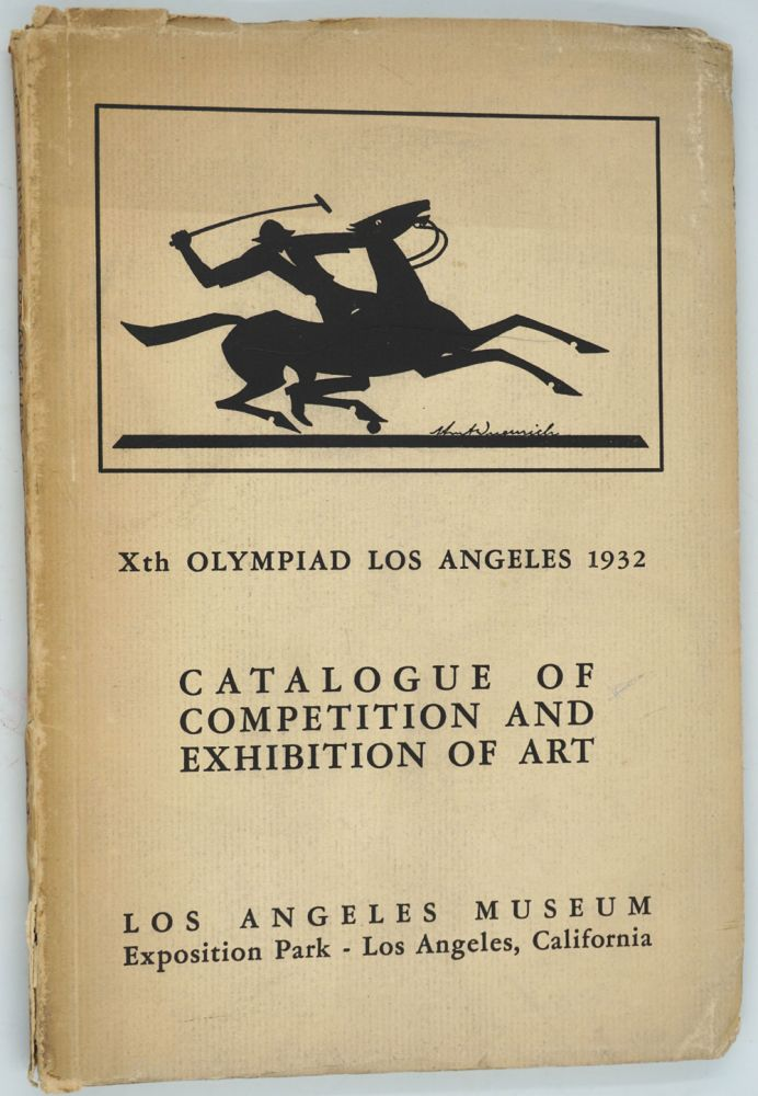 Olympic Competition and Exhibition of Art: Catalogue of the Exhibition at the Los Angeles Museum of History, Science, and Art, July 30th ... August 31st.