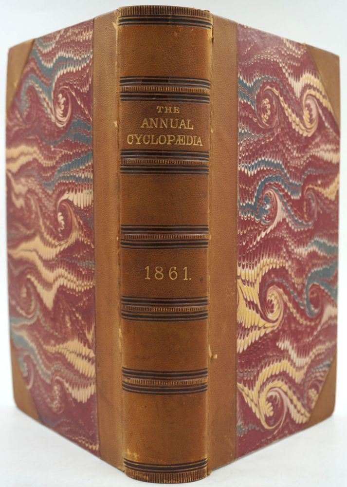 The American Annual Cyclopaedia and Register of Important Events of the Year 1861 (to 1868), Embracing Political, Civil, Military, and Social Affairs; Public Documents; Biography, Statistics, Commerce, Finance, Literature, Science Agriculture and Mechanical Industry.