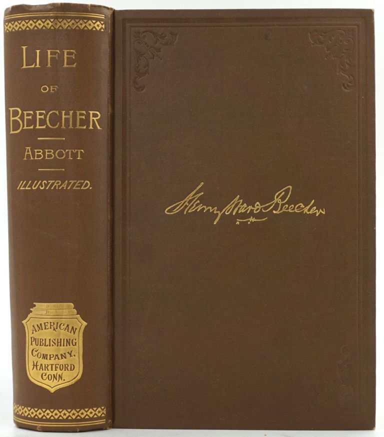 Henry Ward Beecher: A Sketch of His Career: with Analyses of his Power as a Preacher, Lecturer, Orator and Journalist, and Incidents and Reminiscences of His Life. Lyman D. D. Abbott, Rev. S. B. Halliday.