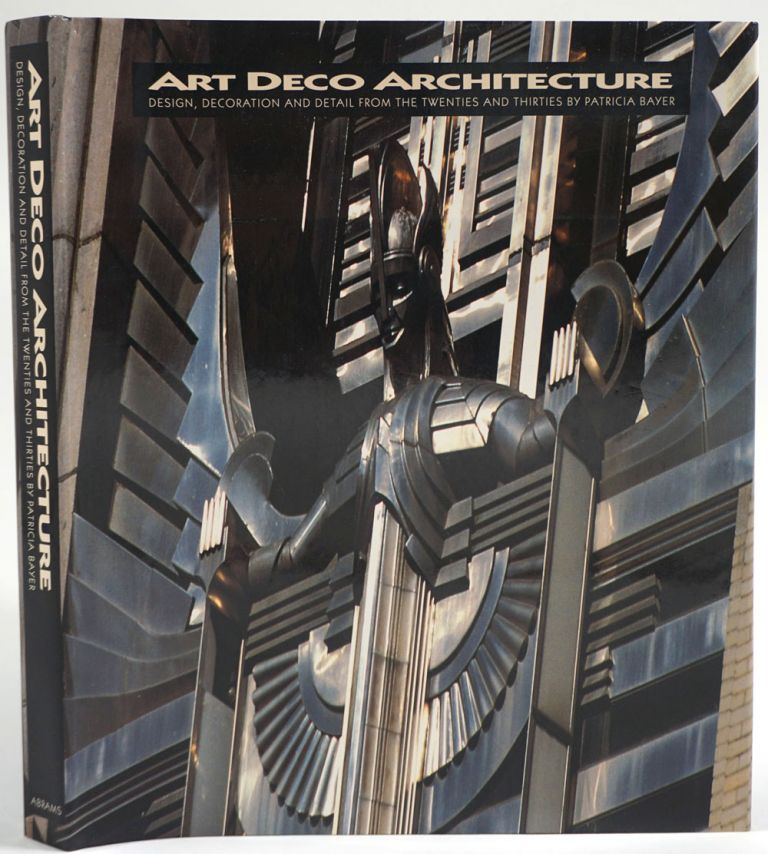 Art Deco Architecture. Design, Decoration and Detail frm the Twenties and Thirties. Patricia Bayer.
