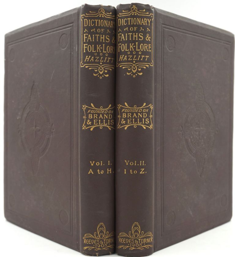 Faiths and Folklore. A Dictionary of National Beliefs, Superstitions and Popular Customs, Past and Current, with their Classical and foreign Analogues, Described and Illustrated. W. Carew Hazlitt.