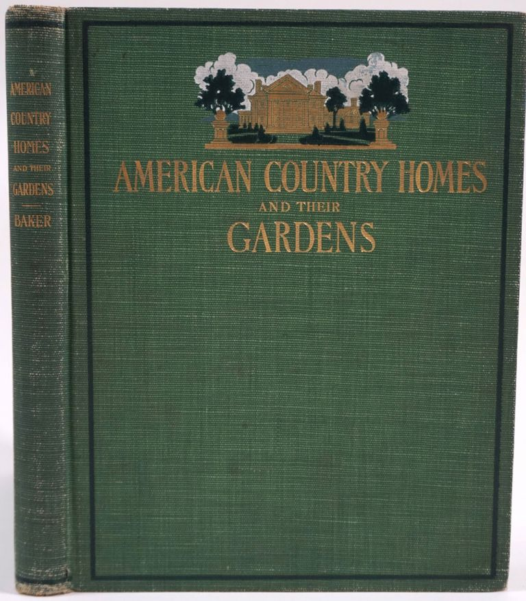 American Country Homes and Their Gardens. John Cordis Baker.