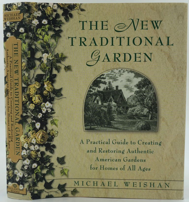 The New Traditional Garden. A Practical Guide to Creating and Restoring Authentic American Gardens for Homes of All Ages. Michael Weishan.
