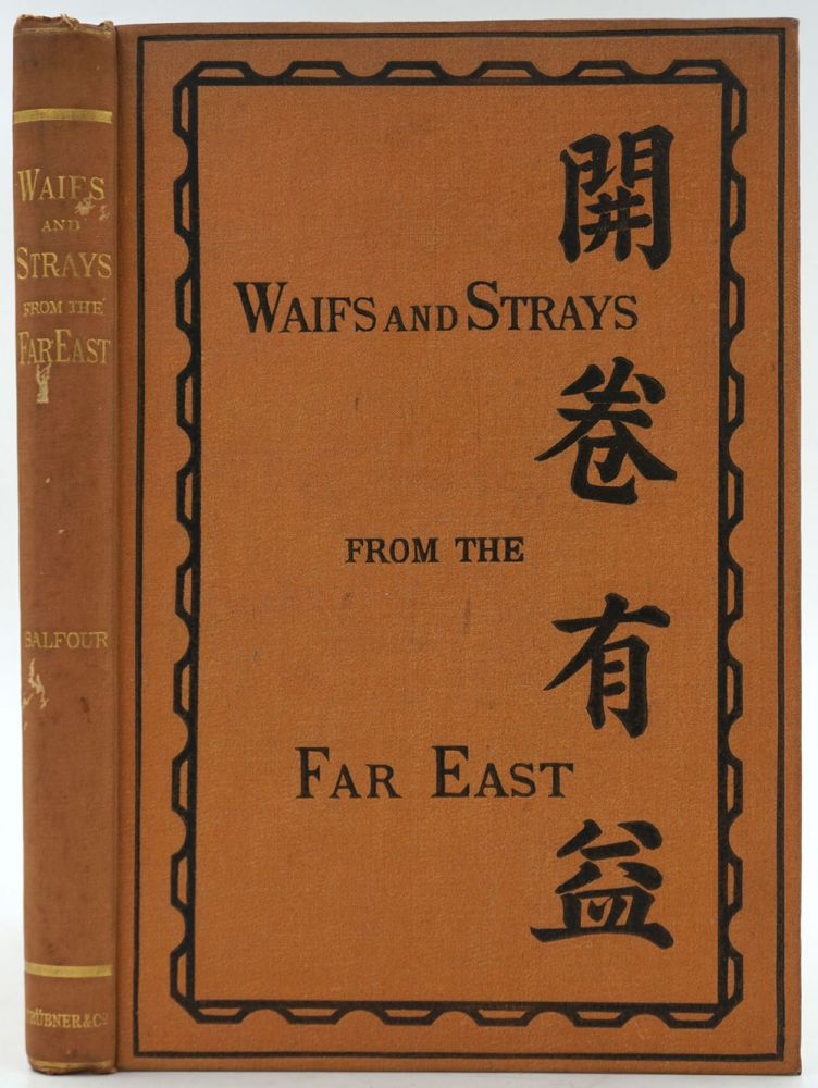 Waifs and Strays from the far East, being a series of disconnected essays on matters relating to China. Frederic Henry Balfour.