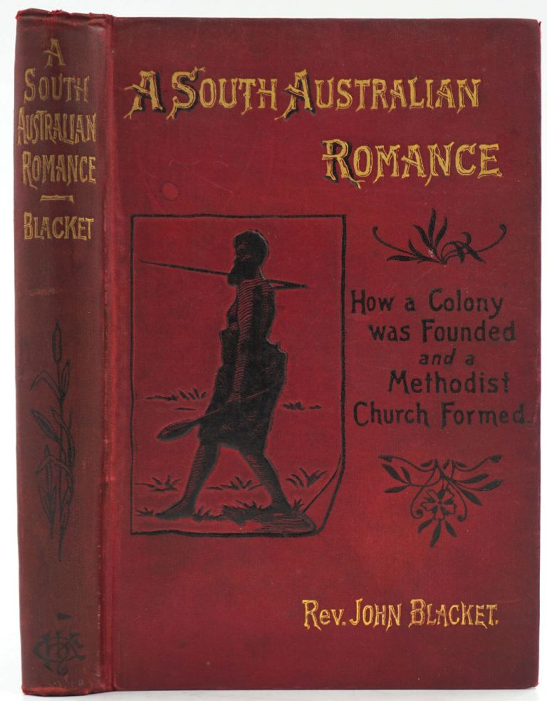 A South Australian Romance. How a Colony was Founded and a Methodist Church Formed. John Blacket.