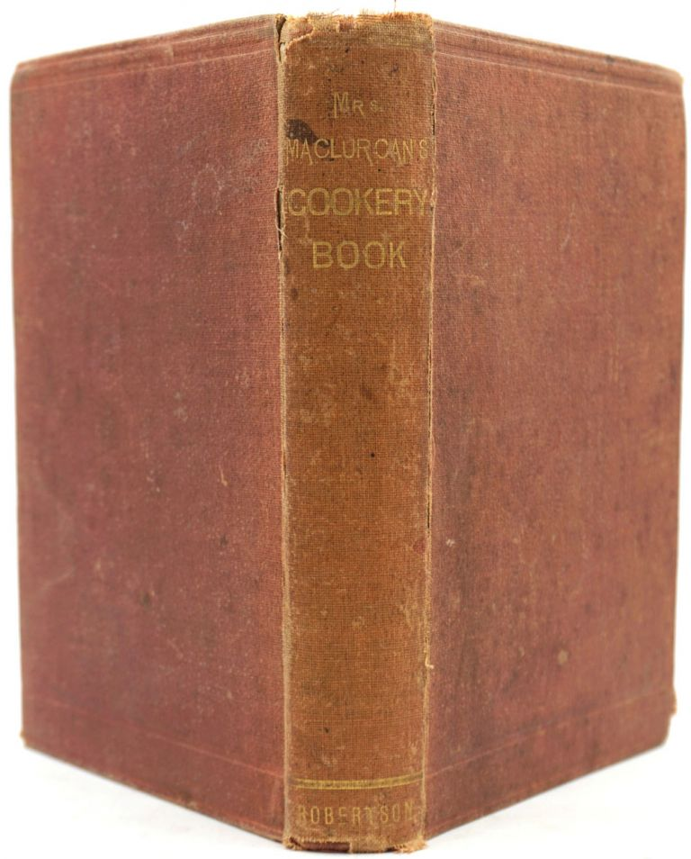Mrs. Maclurcan's Cookery Book. A Collection of Practical Recipes Specially Suitable for Australia. H. Maclurcan.