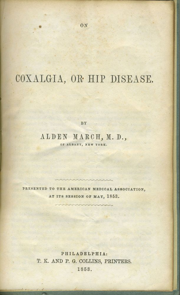 On Coxalgia, or Hip Disease. Alden March.