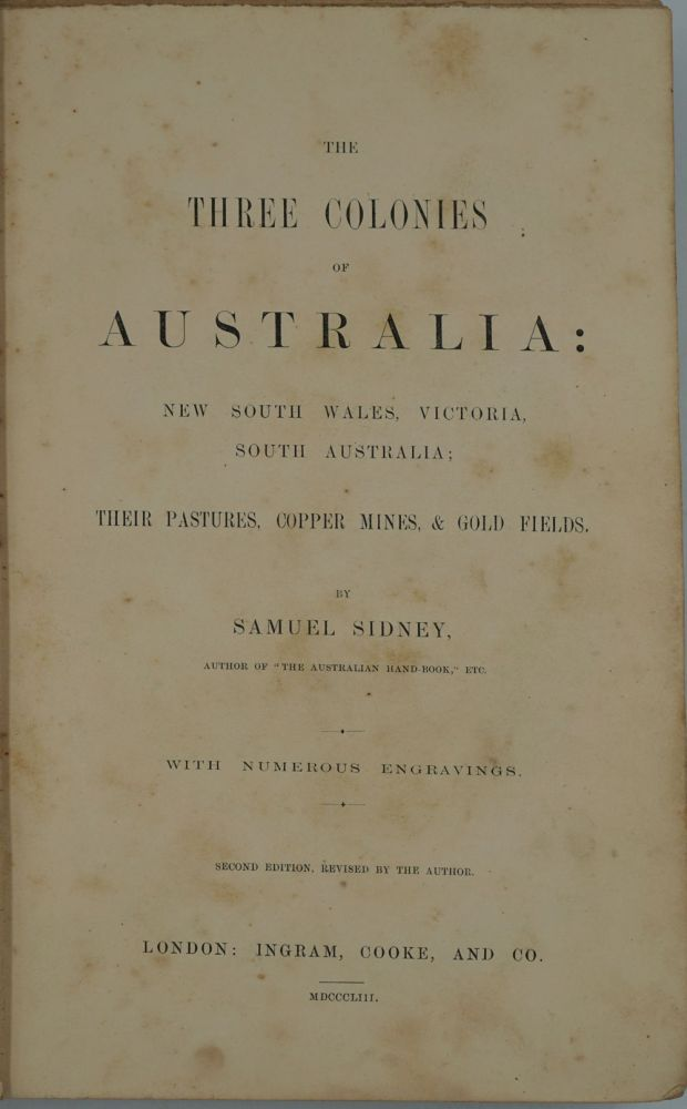 Three Colonies of Australia: New South Wales, Victoria, South Australia. Their Pastures, Copper Mines, & Gold Fields. Samuel Sidney.