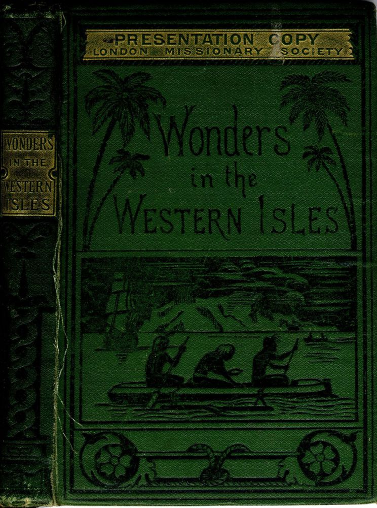 Wonders in the Western Isles. Being a Narrative of the commencement and progress of mission work in Western Polynesia. A. W. Murray.
