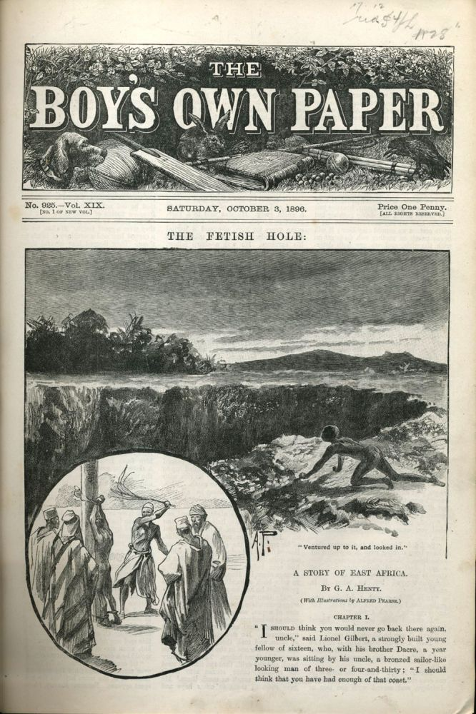 """The Fetish Hole. A Story of East Africa"", in The Boy's Own Annual. Vol. 19 (Oct. 3, 1896 - Sept. 25, 1897). Complete in 9 chapters. G. A. Henty."