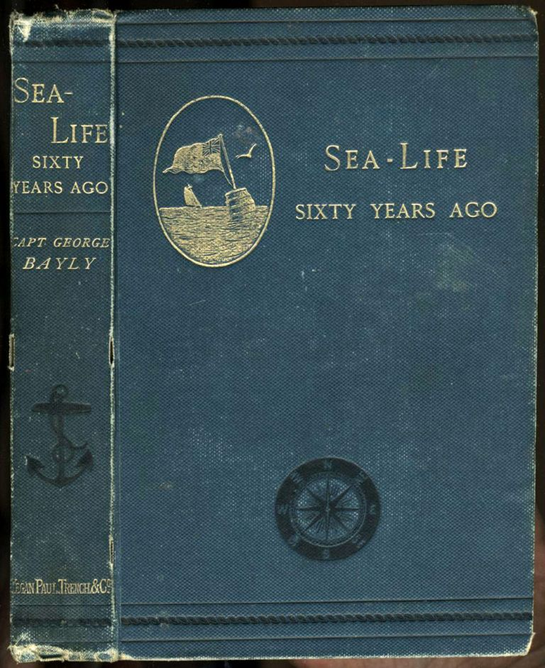 Sea-Life Sixty Years Ago: A Record of Adventures which led up to the Discovery of the Relics of the Long-missing Expedition commanded by the Comte de la Perouse. Captain George Bayly.