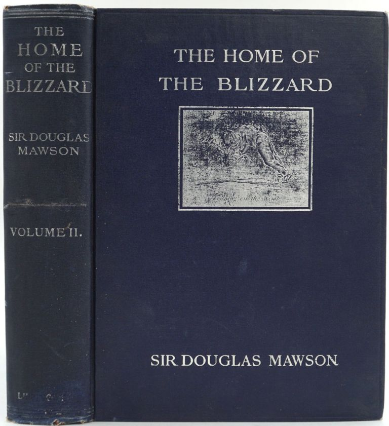 The Home of the Blizzard. Being the Story of the Australasian Antarctic Expedition, 1911-1914. Volume II only. Sir Douglas Mawson.