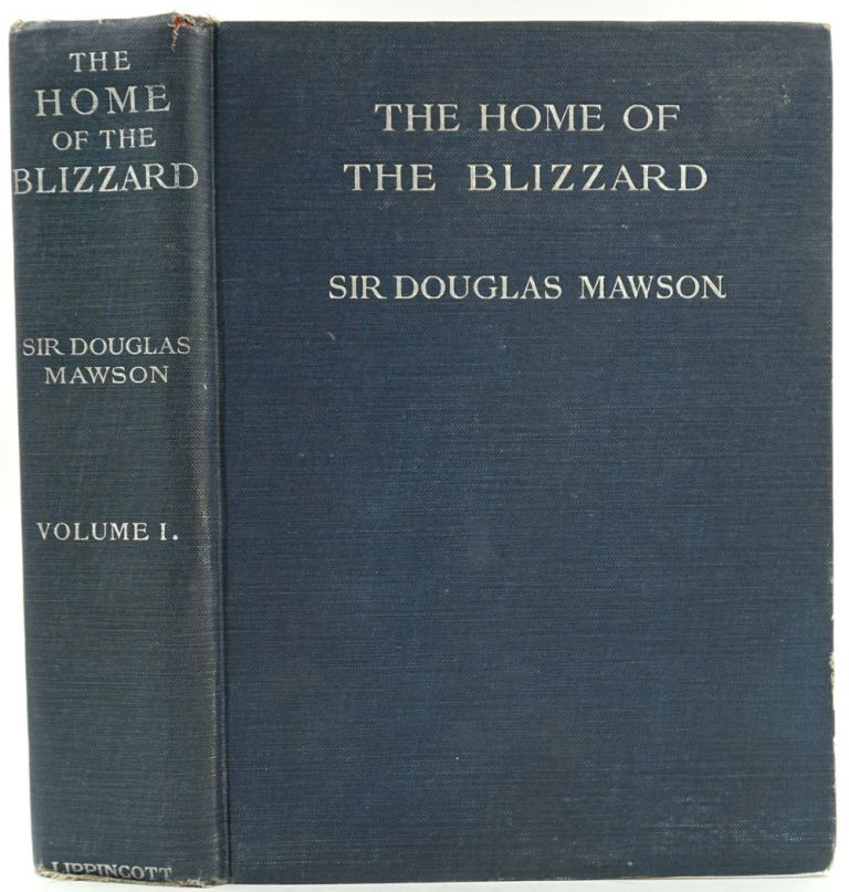 The Home of the Blizzard. Being the Story of the Australasian Antarctic Expedition, 1911-1914. Volume I only. Sir Douglas Mawson.